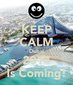 Poster: KEEP CALM Dubai 2014 Is Coming!