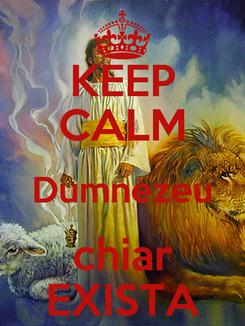 Poster: KEEP CALM Dumnezeu chiar EXISTA