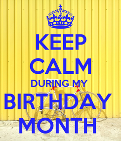 Poster: KEEP CALM DURING MY  BIRTHDAY  MONTH