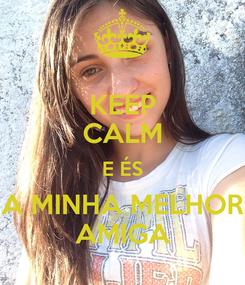 Poster: KEEP CALM E ÉS A MINHA MELHOR AMIGA