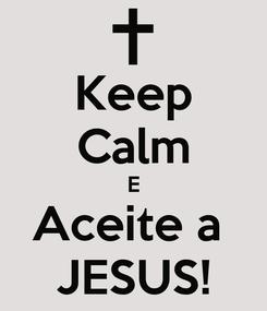 Poster: Keep Calm E Aceite a  JESUS!