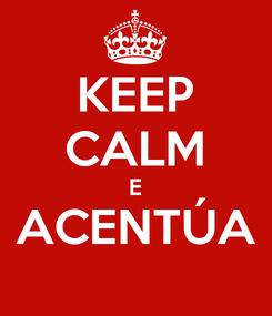 Poster: KEEP CALM E ACENTÚA