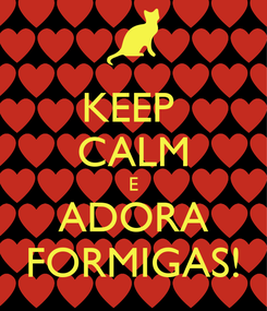 Poster: KEEP  CALM E ADORA FORMIGAS!