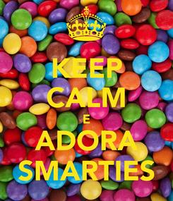 Poster: KEEP CALM E ADORA SMARTIES