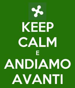 Poster: KEEP CALM E ANDIAMO AVANTI