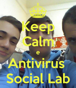Poster: Keep Calm e Antivirus  Social Lab