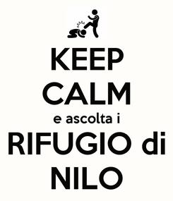 Poster: KEEP CALM e ascolta i RIFUGIO di NILO