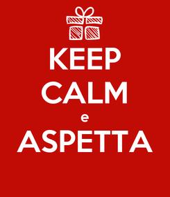 Poster: KEEP CALM e ASPETTA