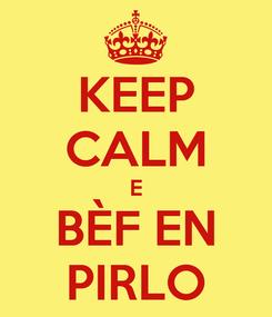 Poster: KEEP CALM E BÈF EN PIRLO
