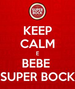 Poster: KEEP CALM E BEBE  SUPER BOCK