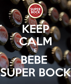 Poster: KEEP CALM E BEBE  SUPER BOCK