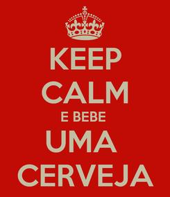 Poster: KEEP CALM E BEBE  UMA  CERVEJA