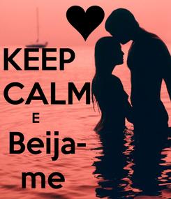Poster:  KEEP             CALM           E                             Beija-                    me