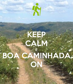 Poster: KEEP CALM E BOA CAMINHADA ON