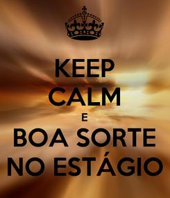 Poster: KEEP CALM E BOA SORTE NO ESTÁGIO