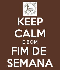 Poster: KEEP CALM E BOM FIM DE  SEMANA