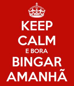 Poster: KEEP CALM E BORA BINGAR AMANHÃ