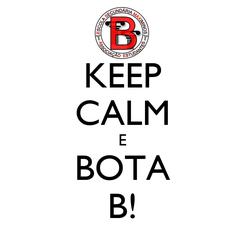 Poster: KEEP CALM E BOTA B!