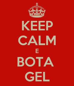Poster: KEEP CALM E BOTA  GEL