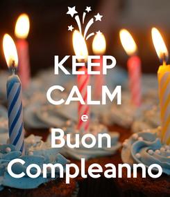 Poster: KEEP CALM e Buon  Compleanno