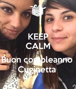 Poster: KEEP CALM E Buon compleanno  Cuginetta