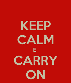 Poster: KEEP CALM E  CARRY ON