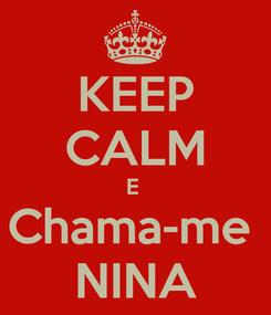 Poster: KEEP CALM E  Chama-me  NINA
