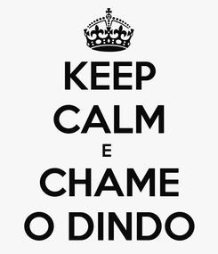 Poster: KEEP CALM E  CHAME O DINDO