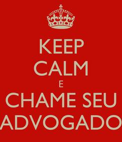 Poster: KEEP CALM E CHAME SEU ADVOGADO