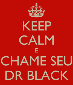 Poster: KEEP CALM E CHAME SEU DR BLACK