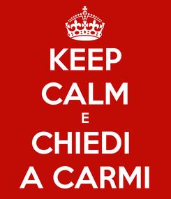 Poster: KEEP CALM E CHIEDI  A CARMI