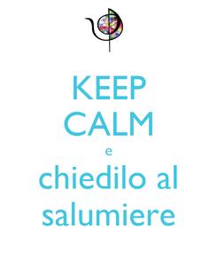 Poster: KEEP CALM e chiedilo al salumiere