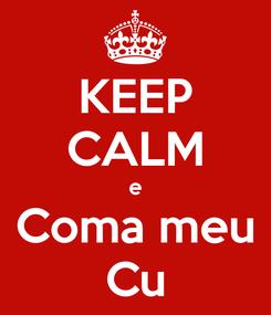 Poster: KEEP CALM e Coma meu Cu