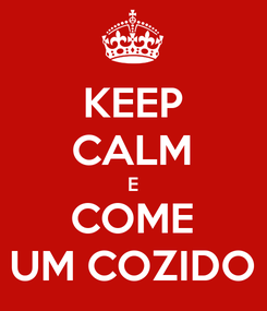 Poster: KEEP CALM E COME UM COZIDO