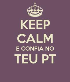 Poster: KEEP CALM E CONFIA NO TEU PT