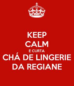 Poster: KEEP CALM E CURTA CHÁ DE LINGERIE DA REGIANE