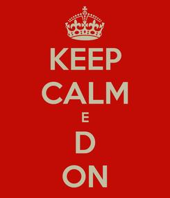 Poster: KEEP CALM E D ON