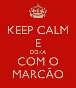 Poster: KEEP CALM E DEIXA COM O MARCÃO