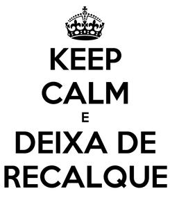 Poster: KEEP CALM E DEIXA DE RECALQUE