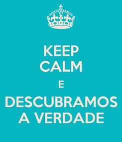 Poster: KEEP CALM E DESCUBRAMOS A VERDADE