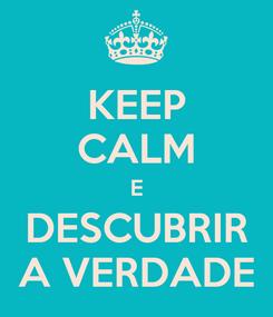 Poster: KEEP CALM E DESCUBRIR A VERDADE