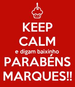 Poster: KEEP CALM e digam baixinho PARABÉNS MARQUES!!