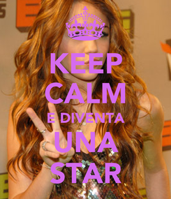 Poster: KEEP CALM E DIVENTA UNA STAR