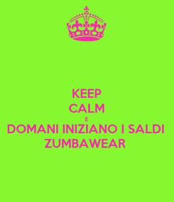 Poster: KEEP CALM E DOMANI INIZIANO I SALDI ZUMBAWEAR
