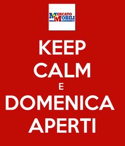 Poster: KEEP CALM E  DOMENICA  APERTI