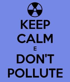 Poster: KEEP CALM E DON'T POLLUTE