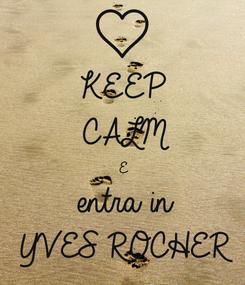 Poster: KEEP CALM E entra in  YVES ROCHER