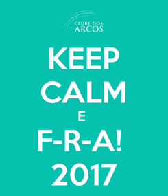 Poster: KEEP CALM E  F-R-A!  2017