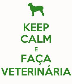 Poster: KEEP CALM E FAÇA VETERINÁRIA