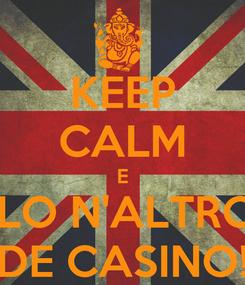 Poster: KEEP CALM E FALLO N'ALTRO PO DE CASINO!